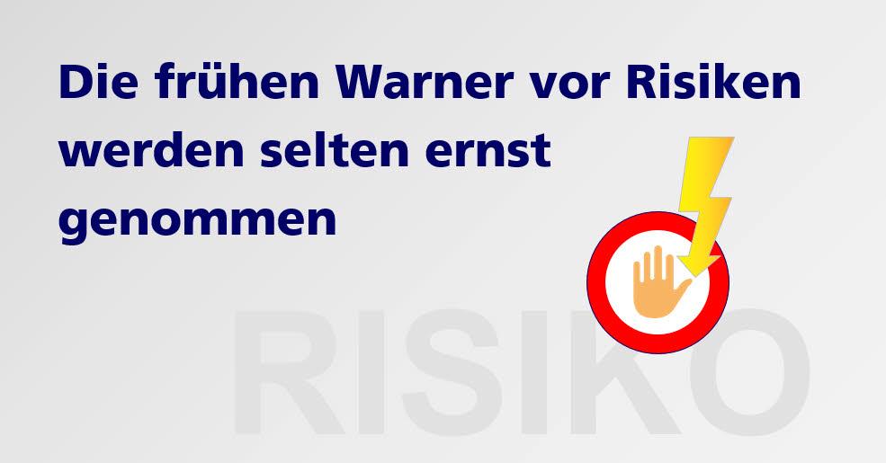 Die frühen Warner vor Risiken werden selten ernst genommen