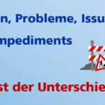 Risiken, Probleme, Issues und Impediments – was ist der Unterschied
