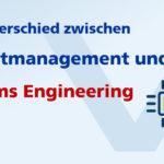 Der Unterschied zwischen Projektmanagement und Systems Engineering