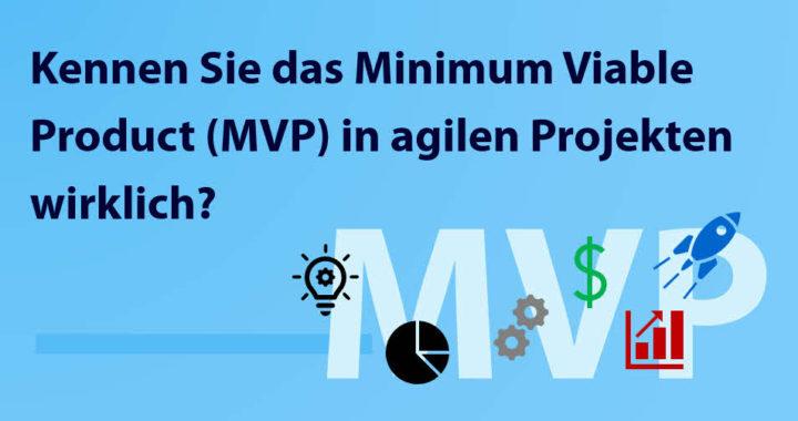 Das Minimum-Viable Product MVP in agilen Projekten richtig anwenden